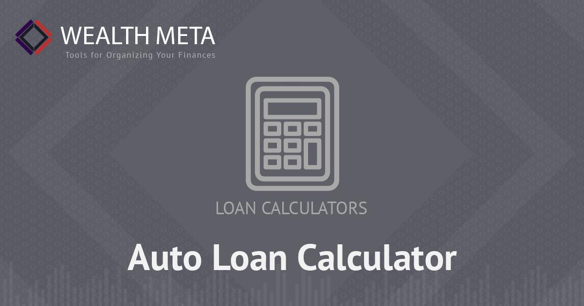 Auto Loan Calculator | Wealth Meta